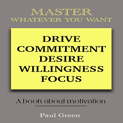 Master Whatever You Want: Drive, Commitment, Desire,