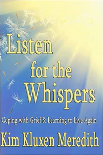 Listen for the Whispers: Coping With Grief and Learning to Live