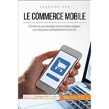 Le commerce mobile: Construire une stratégie commerciale adaptée aux nouveaux comportements d'achat (Coaching pro t. 83) (French Edition)