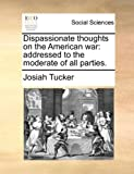 Dispassionate Thoughts on the American War, Josiah Tucker, 1170474942