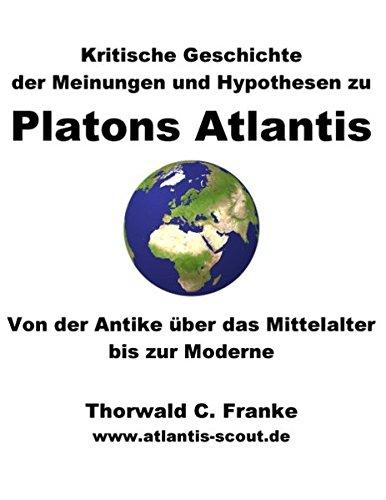 Kritische Geschichte der Meinungen und Hypothesen zu Platons Atlantis: Von der Antike über das Mittelalter bis zur Moderne
