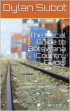The Local Guide to Botswana (Country Guide) (English Edition)