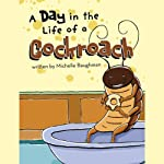 A Day in the Life of a Cockroach | Michelle Baughman
