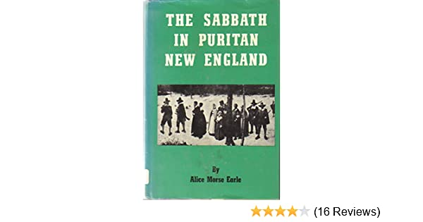 The Sabbath in Puritan New England  Alice Morse Earle  9780879280055   Amazon.com  Books c6c6aaeb63