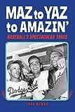 Maz to Yaz to Amazin': Baseball's Spectacular 1960s