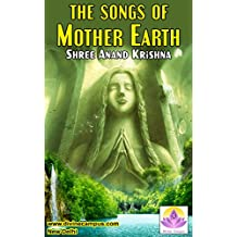 Songs for Mother Earth - Based on Bhagavad Gita, Hindu Philosophy and Philosophy of Upanishads: Sacred Understanding of Mother Earth, Soul, Light, Darkness, Fire, Water, Joy, Silence, Death and Birth