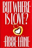 But Where Is Love?, Abbe Lane, 0446515981