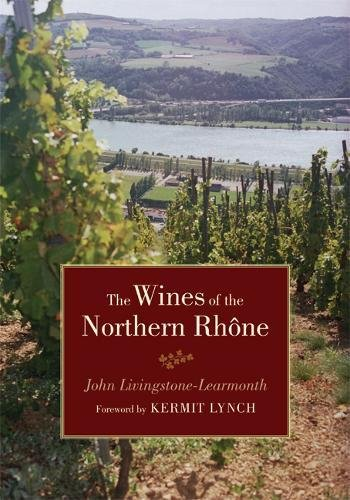 The Wines of the Northern Rhône by John Livingstone-Learmonth, Kermit Lynch
