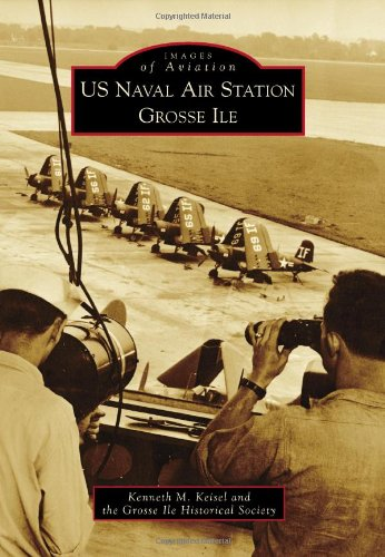 US Naval Air Station Grosse Ile (Images of Aviation) PDF