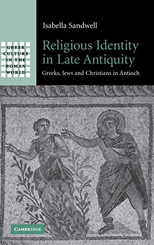 Religious Identity in Late Antiquity: Greeks, Jews and Christians in Antioch (Greek Culture in the Roman World)