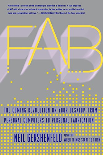 Fab: The Coming Revolution on Your Desktop-from Personal Computers to Personal Fabrication