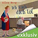 Ich koch dich tot: (K)ein Liebes-Roman Audiobook by Ellen Berg Narrated by Sonngard Dressler