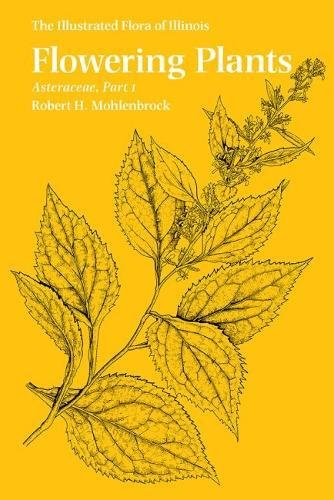 Flowering Plants: Asteraceae, Part 1 (The Illustrated Flora of Illinois)