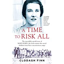 A Time to Risk All: The incredible untold story of Mary Elmes, the Irish woman who saved hundreds of children from Nazi Concentration Camps