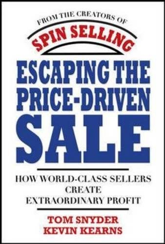 Escaping The Price Driven Sale  How World Class Sellers Create Extraordinary Profit