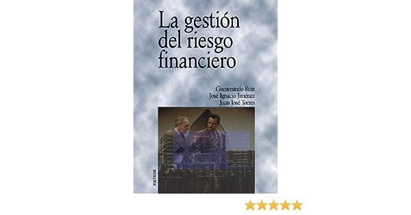 La gestión del riesgo financiero (Economía Y Empresa): Amazon.es: Gumersindo Ruiz Bravo, José Ignacio Jiménez Enrique de Salamanca, Juan José Torres ...