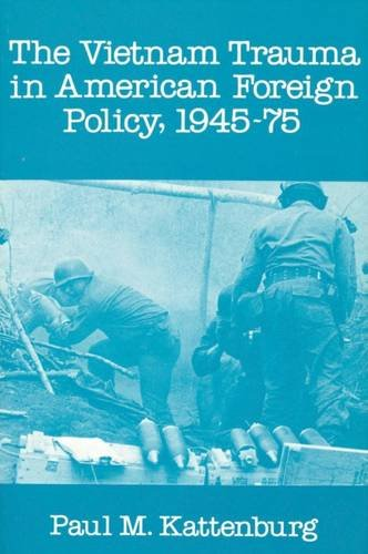 Vietnam Trauma in American Foreign Policy: 1945-75