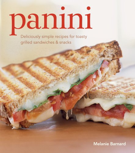 Panini: Deliciously simple recipes for toasty grilled sandwiches & snacks