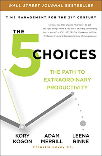 Amazon the 5 choices the path to extraordinary productivity the 5 choices the path to extraordinary productivity by kogon kory merrill fandeluxe Image collections