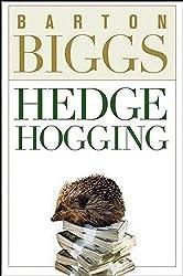 Hedgehogging by Barton Biggs (2006-01-03)