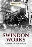 Front cover for the book Swindon Works: Apprentice in Steam by Ken Gibbs