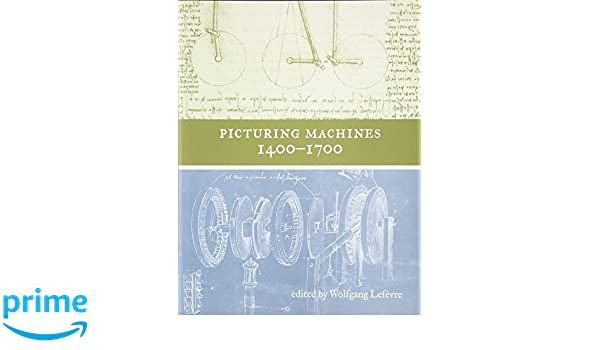 Picturing Machines 1400--1700 (Transformations: Studies in the History of Science and Technology)