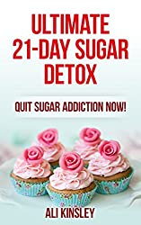 The Ultimate 21-Day Sugar Detox Plan: Quit Sugar Addition Now! (Included: 21-Day Plan)