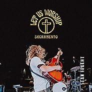 Let Us Worship - Sacramento