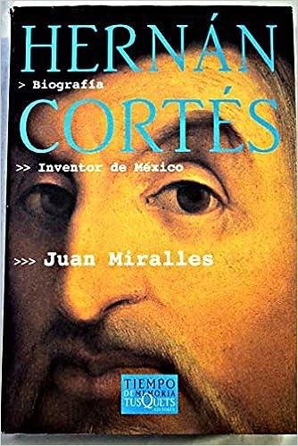 Hernán Cortés. Inventor de México