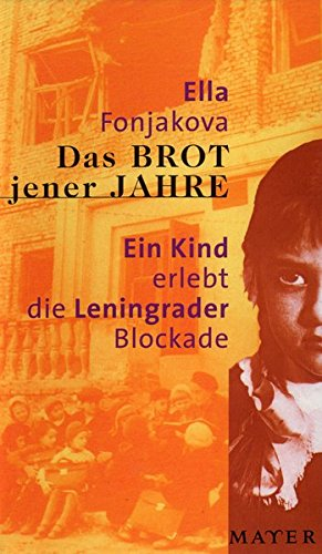 Das Brot jener Jahre: Ein Kind erlebt die Leningrader Blockade.<br>Aus dem Russischen von Sophia Klöpzig. <br>Einführung und historischer Überblick von Heidelore Kluge.