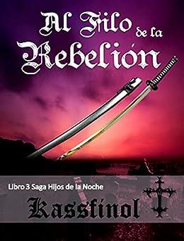 Al Filo de la Rebelión (Hijos de la Noche nº 3) (Spanish Edition) by [Kassfinol]