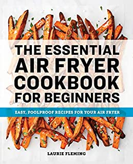 Book Cover: The Essential Air Fryer Cookbook for Beginners: Easy, Foolproof Recipes for Your Air Fryer