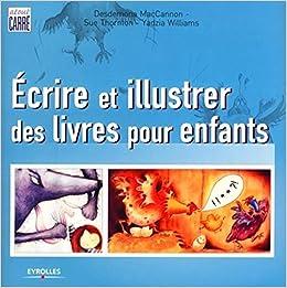 Amazon Fr Ecrire Et Illustrer Des Livres Pour Enfants