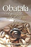 Obatala : The Greatest and Oldest Divinity, Adewuyi, Olayinka, 0989348903