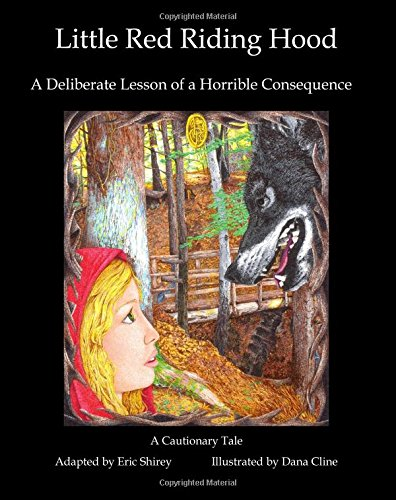 Little Red Riding Hood: A Deliberate Lesson of a Horrible Consequence ebook