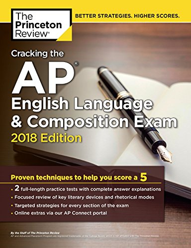 Cracking the AP English Language & Composition Exam, 2018 Edition: Proven Techniques to Help You Score a 5 (College Test Preparation)