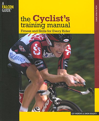 (Cyclist's Training Manual: Fitness And Skills For Every Rider (Falcon Guides))