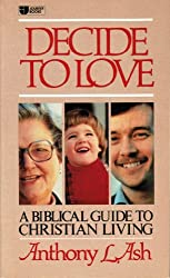 Decide to love: A Biblical guide to Christian living (Journey books)