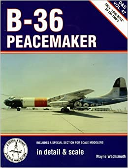 B-36 Peacemaker in Detail & Scale - D & S Vol. 47