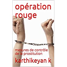 opération rouge: mesures de contrôle de la prostitution (French Edition)