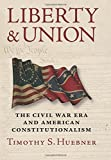 "Timothy S. Huebner, ""Liberty and Union: The Civil War Era and American Constitutionalism"" (U. Press of Kansas, 2016)"