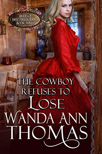 - The Cowboy Refuses to Lose (Brides of Sweet Creek Ranch Book 3)