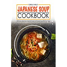 Japanese Soup Cookbook: Delicious Japanese Inspired Soups to Transport you Back to Japan