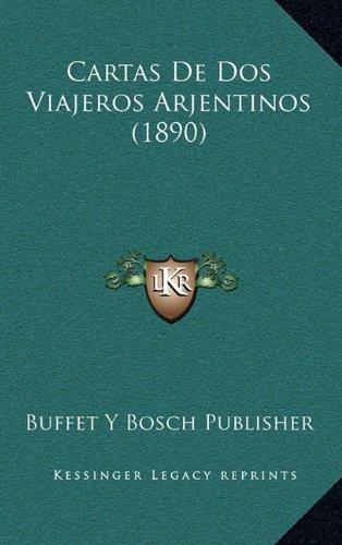 Cartas De Dos Viajeros Arjentinos (1890) (Spanish Edition ...