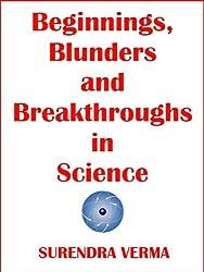 Beginnings, Blunders and Breakthroughs in Science