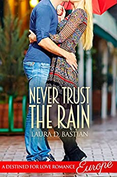 Never Trust the Rain (Destined for Love: Europe) by [Bastian, Laura D.]