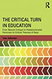 img - for The Critical Turn in Education: From Marxist Critique to Poststructuralist Feminism to Critical Theories of Race (Critical Social Thought) book / textbook / text book