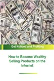 How to Become Wealthy Selling Products on the Internet, Stacey Chillemi, 1435745345