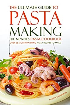 Ultimate Guide Pasta Making Mouthwatering ebook