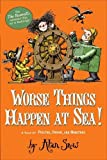 Worse Things Happen at Sea!: A Tale of Pirates, Poison, and Monsters (The Ratbridge Chronicles) by Snow, Alan (2014) Paperback